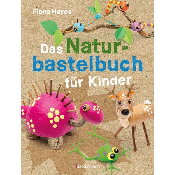Das Naturbastelbuch für Kinder